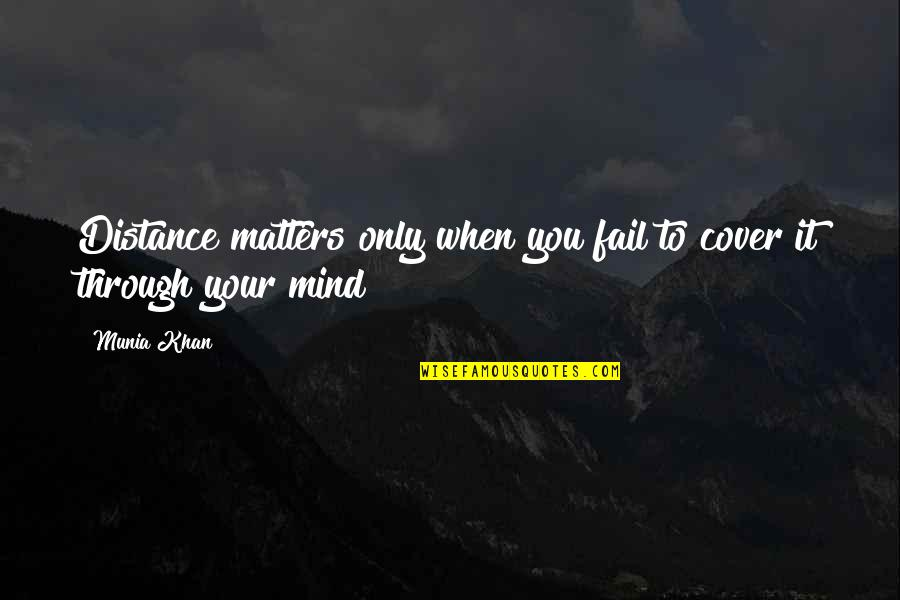 Distance Matters Quotes By Munia Khan: Distance matters only when you fail to cover