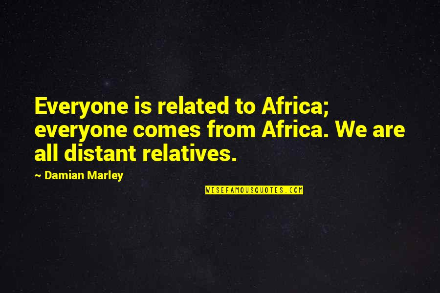 Distant Relatives Quotes By Damian Marley: Everyone is related to Africa; everyone comes from