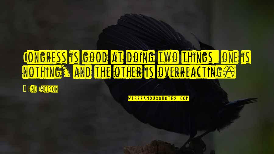 Distant Relatives Quotes By Hal Abelson: Congress is good at doing two things: one