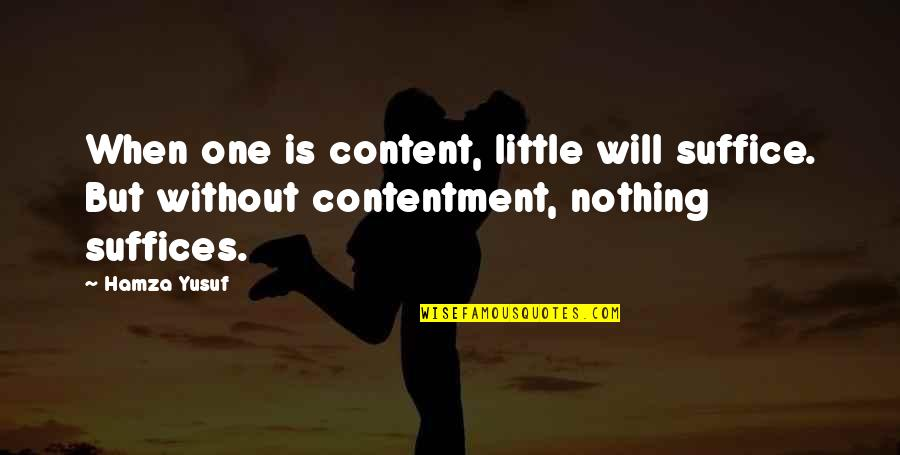 Distant Relatives Quotes By Hamza Yusuf: When one is content, little will suffice. But