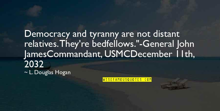 Distant Relatives Quotes By L. Douglas Hogan: Democracy and tyranny are not distant relatives. They're