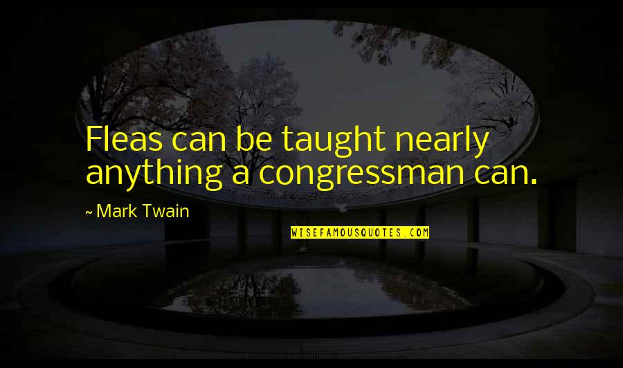 Distant Relatives Quotes By Mark Twain: Fleas can be taught nearly anything a congressman