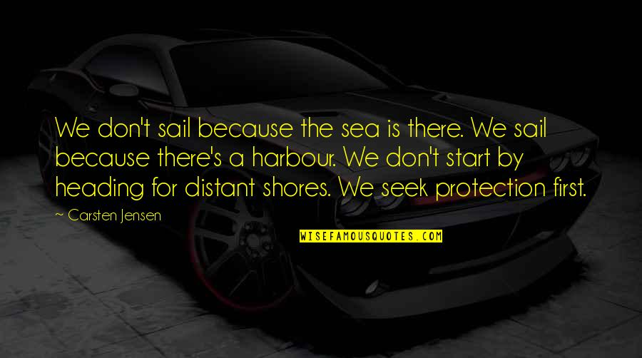 Distant Shores Quotes By Carsten Jensen: We don't sail because the sea is there.
