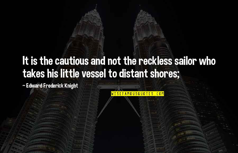 Distant Shores Quotes By Edward Frederick Knight: It is the cautious and not the reckless