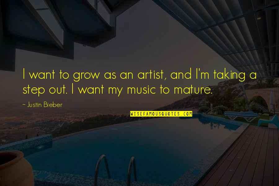 Distant Shores Quotes By Justin Bieber: I want to grow as an artist, and