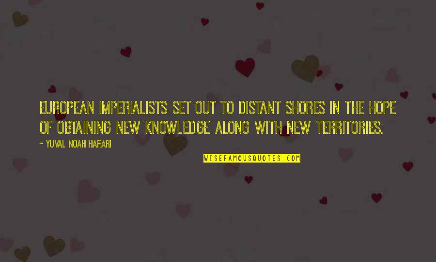 Distant Shores Quotes By Yuval Noah Harari: European imperialists set out to distant shores in