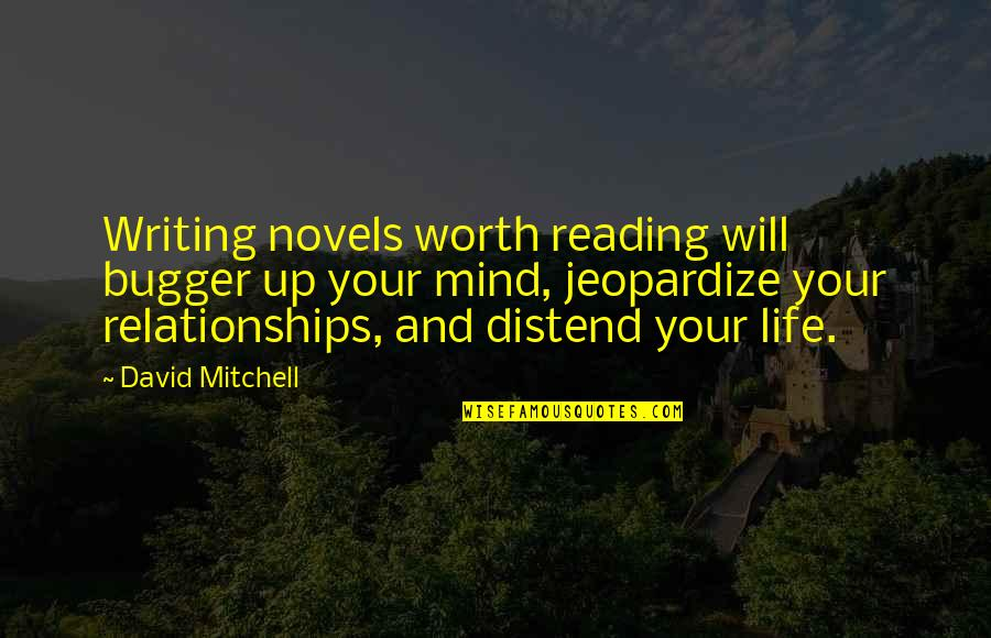 Distend Quotes By David Mitchell: Writing novels worth reading will bugger up your