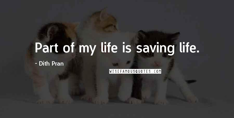 Dith Pran quotes: Part of my life is saving life.