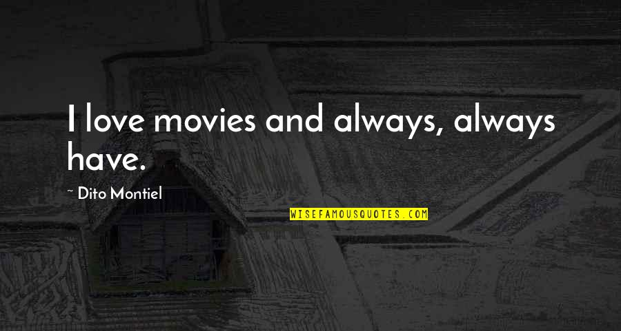 Dito Montiel Quotes By Dito Montiel: I love movies and always, always have.
