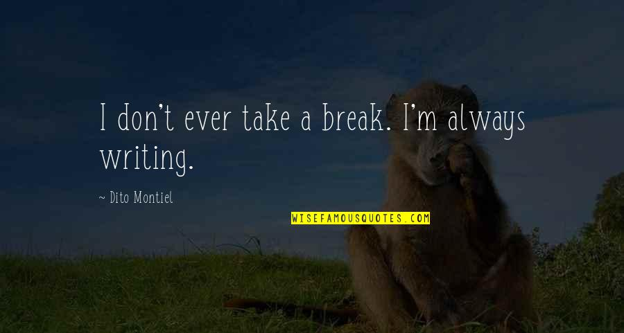 Dito Montiel Quotes By Dito Montiel: I don't ever take a break. I'm always