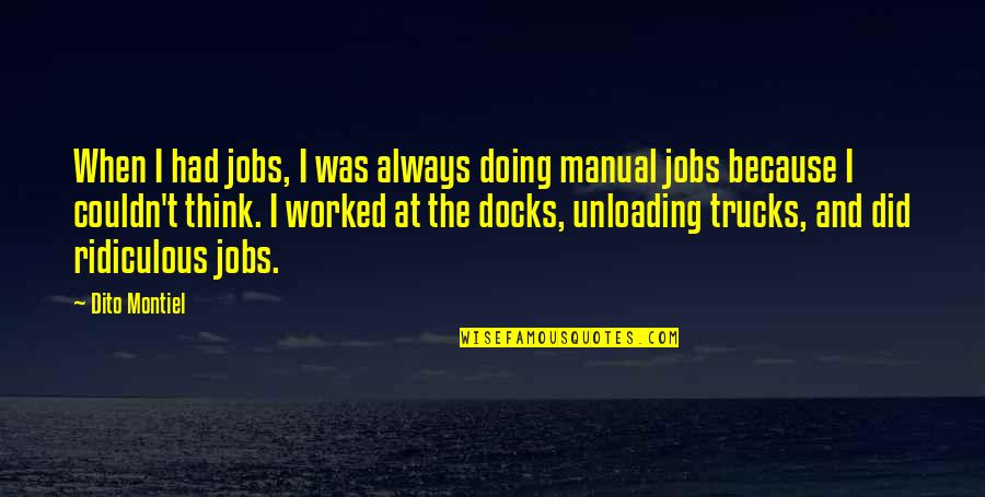Dito Montiel Quotes By Dito Montiel: When I had jobs, I was always doing