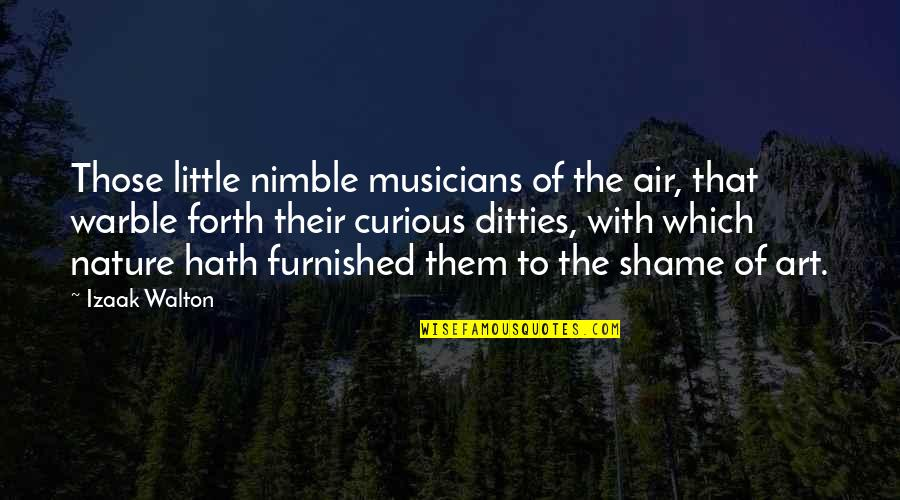 Ditties Quotes By Izaak Walton: Those little nimble musicians of the air, that
