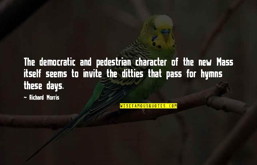 Ditties Quotes By Richard Morris: The democratic and pedestrian character of the new