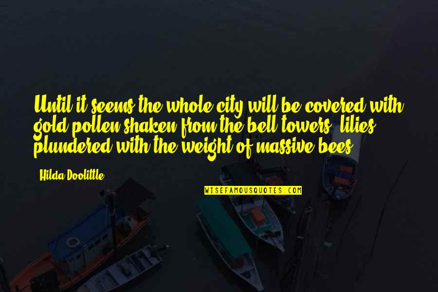Diuretics Quotes By Hilda Doolittle: Until it seems the whole city will be