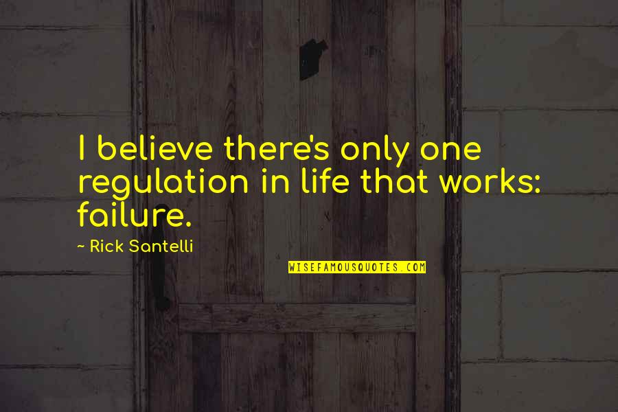 Diuretics Quotes By Rick Santelli: I believe there's only one regulation in life