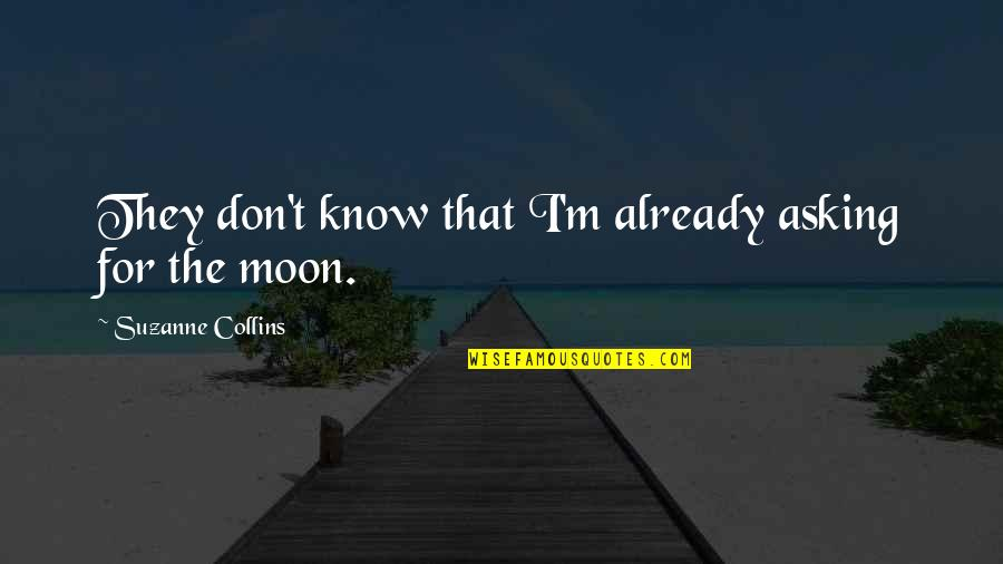 Diuretics Quotes By Suzanne Collins: They don't know that I'm already asking for