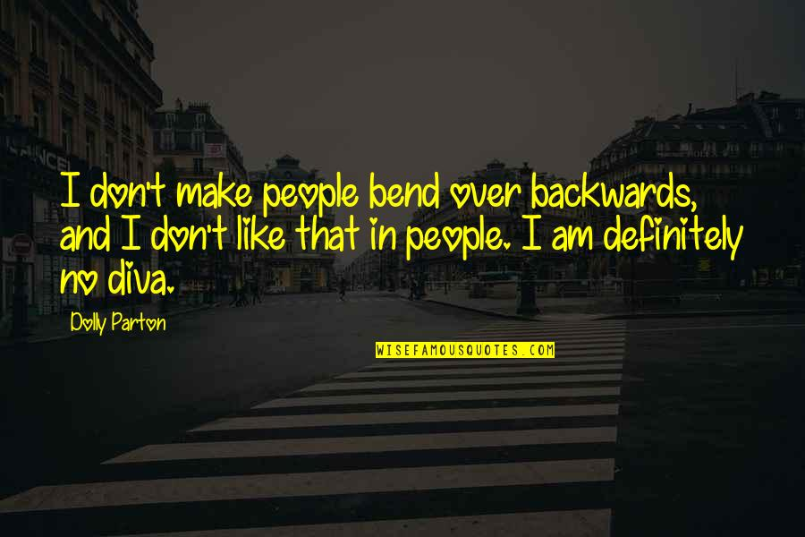 Diva Quotes By Dolly Parton: I don't make people bend over backwards, and