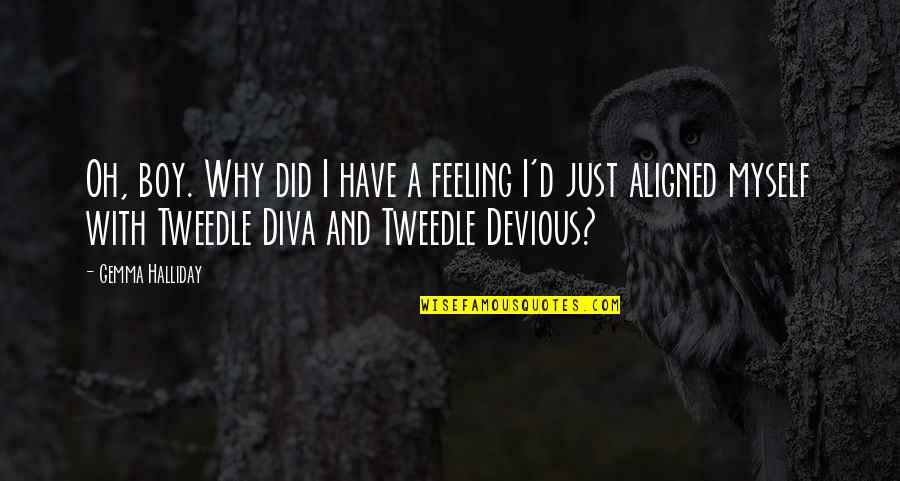 Diva Quotes By Gemma Halliday: Oh, boy. Why did I have a feeling