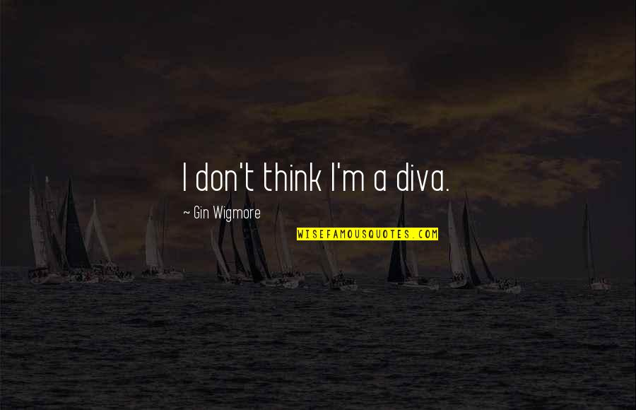 Diva Quotes By Gin Wigmore: I don't think I'm a diva.