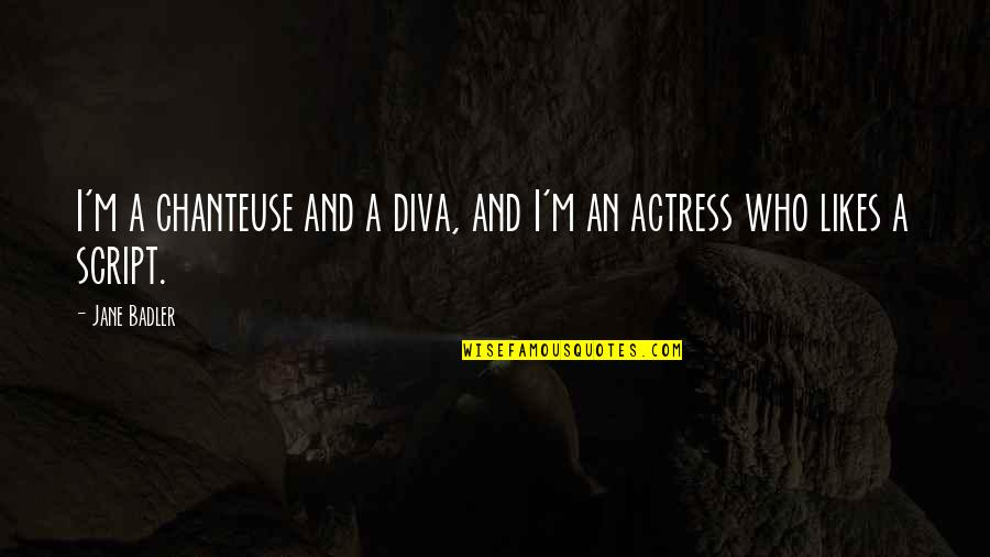 Diva Quotes By Jane Badler: I'm a chanteuse and a diva, and I'm