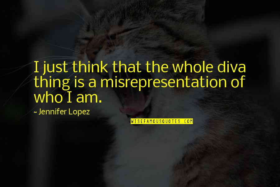 Diva Quotes By Jennifer Lopez: I just think that the whole diva thing