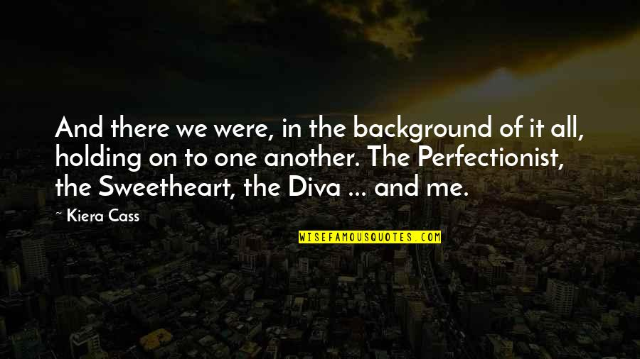 Diva Quotes By Kiera Cass: And there we were, in the background of