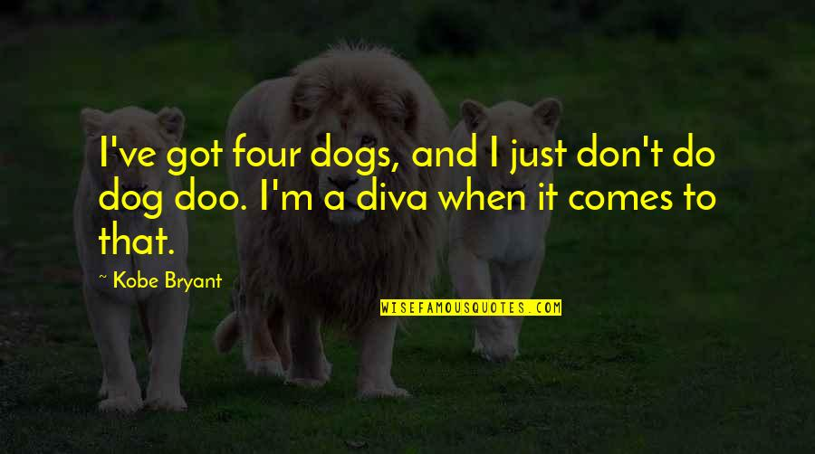 Diva Quotes By Kobe Bryant: I've got four dogs, and I just don't