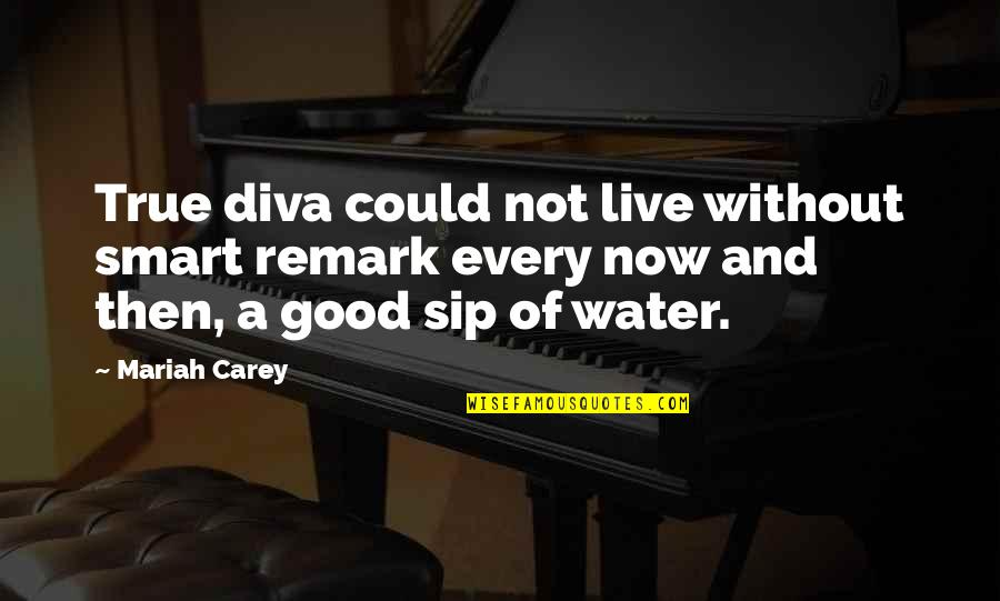 Diva Quotes By Mariah Carey: True diva could not live without smart remark