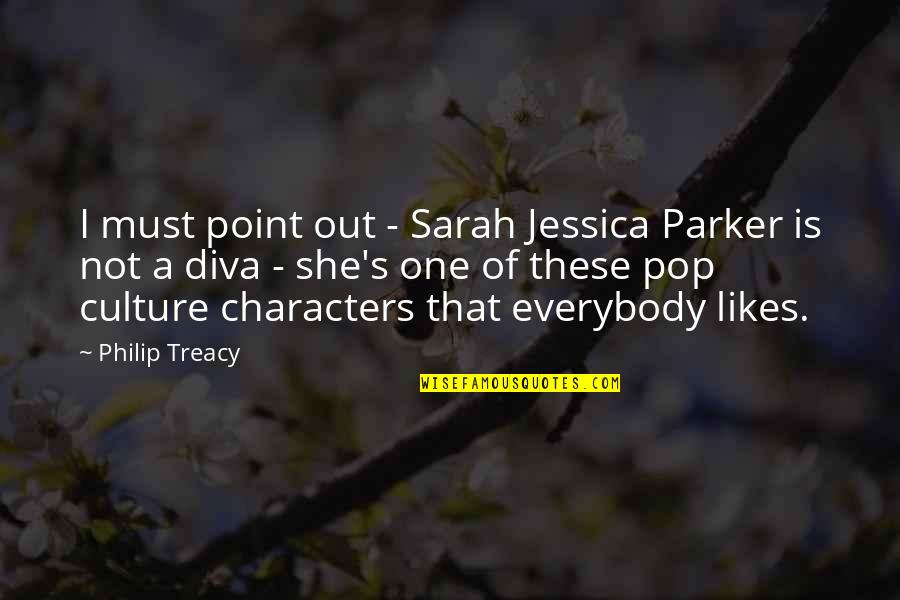 Diva Quotes By Philip Treacy: I must point out - Sarah Jessica Parker