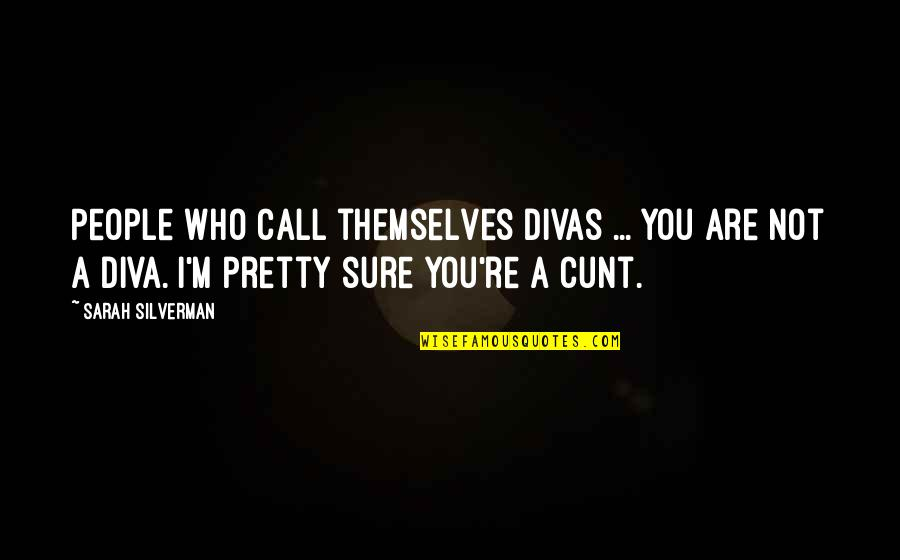 Diva Quotes By Sarah Silverman: People who call themselves divas ... you are