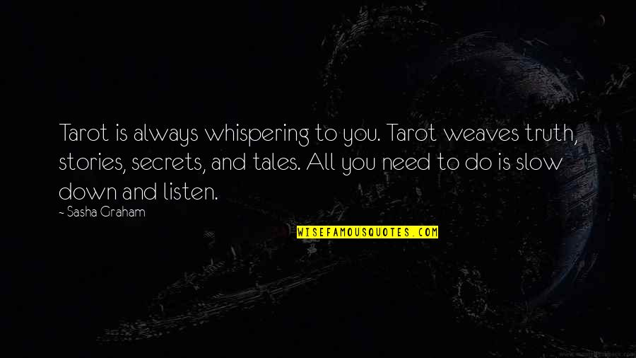 Diva Quotes By Sasha Graham: Tarot is always whispering to you. Tarot weaves