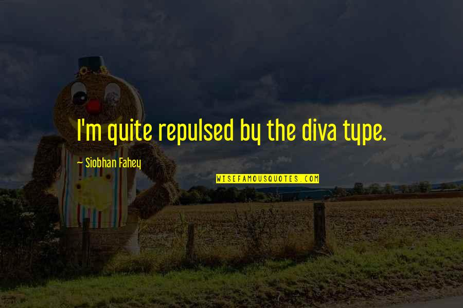 Diva Quotes By Siobhan Fahey: I'm quite repulsed by the diva type.