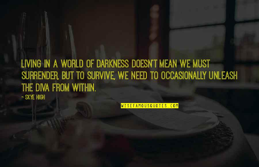 Diva Quotes By Skye High: Living in a world of darkness doesn't mean