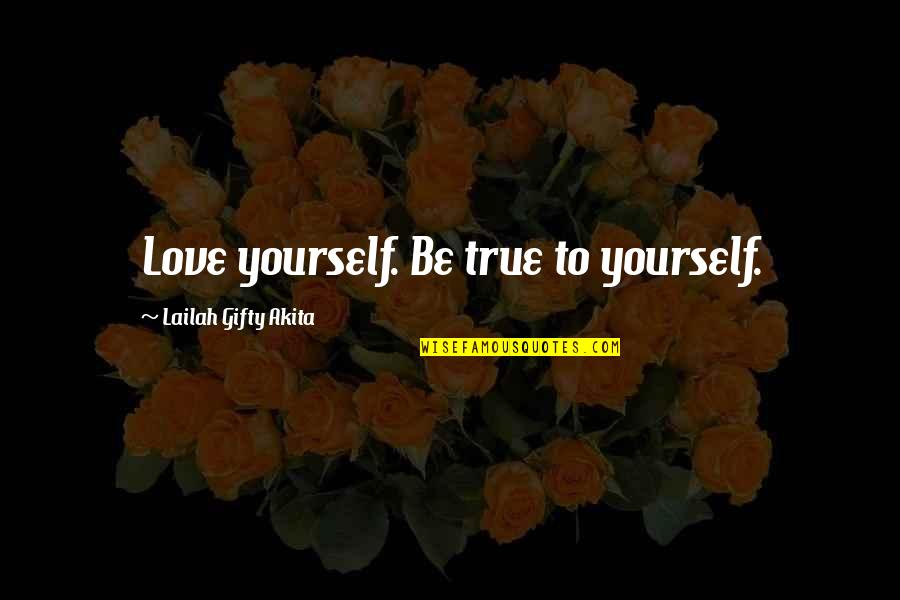 Dive Head First Quotes By Lailah Gifty Akita: Love yourself. Be true to yourself.