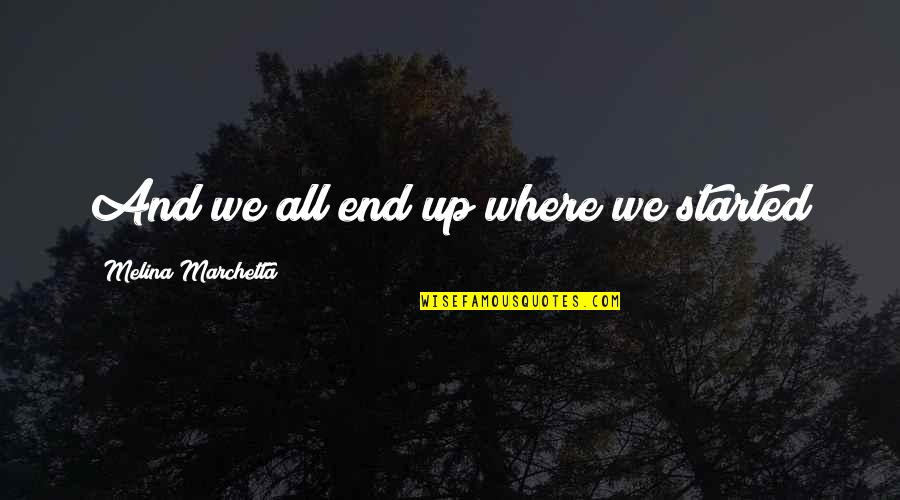 Dive Head First Quotes By Melina Marchetta: And we all end up where we started