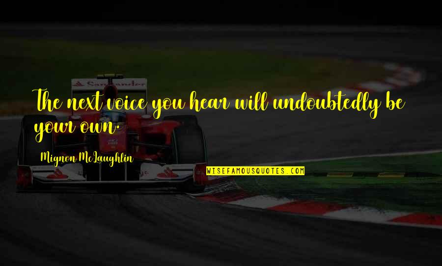 Dive Head First Quotes By Mignon McLaughlin: The next voice you hear will undoubtedly be