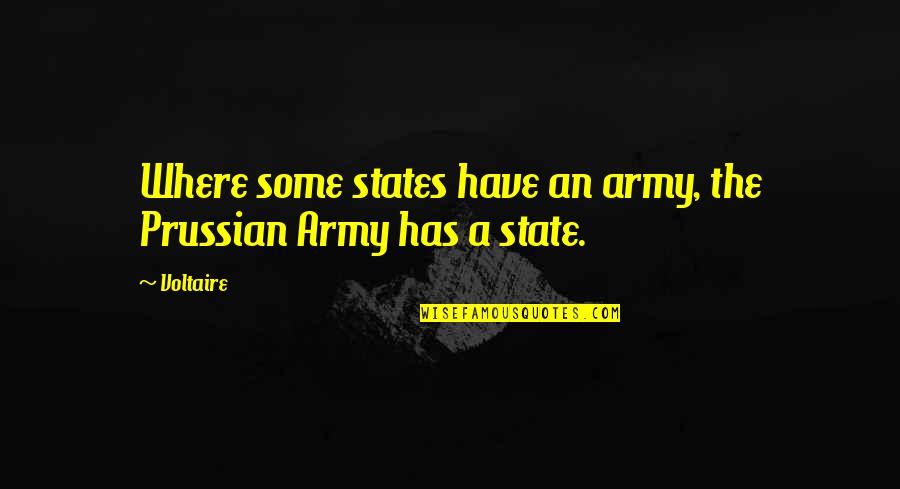 Dive Head First Quotes By Voltaire: Where some states have an army, the Prussian