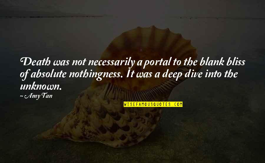 Dive Too Deep Quotes By Amy Tan: Death was not necessarily a portal to the