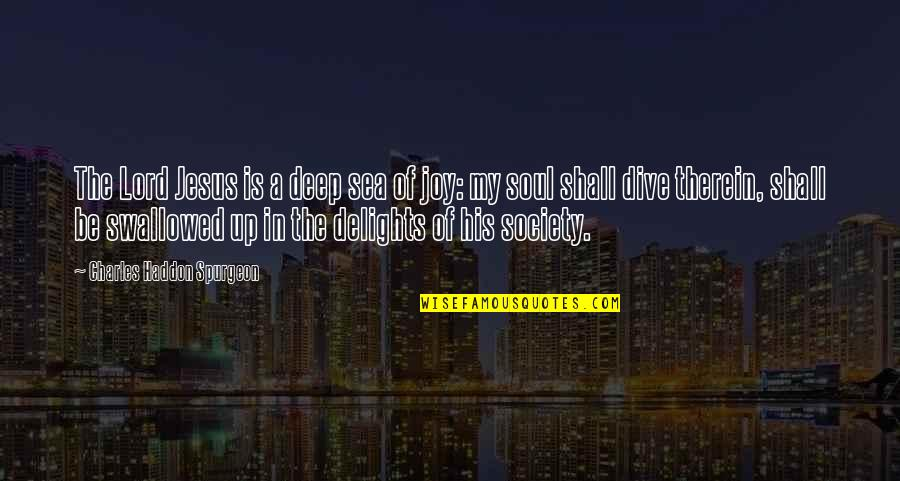 Dive Too Deep Quotes By Charles Haddon Spurgeon: The Lord Jesus is a deep sea of