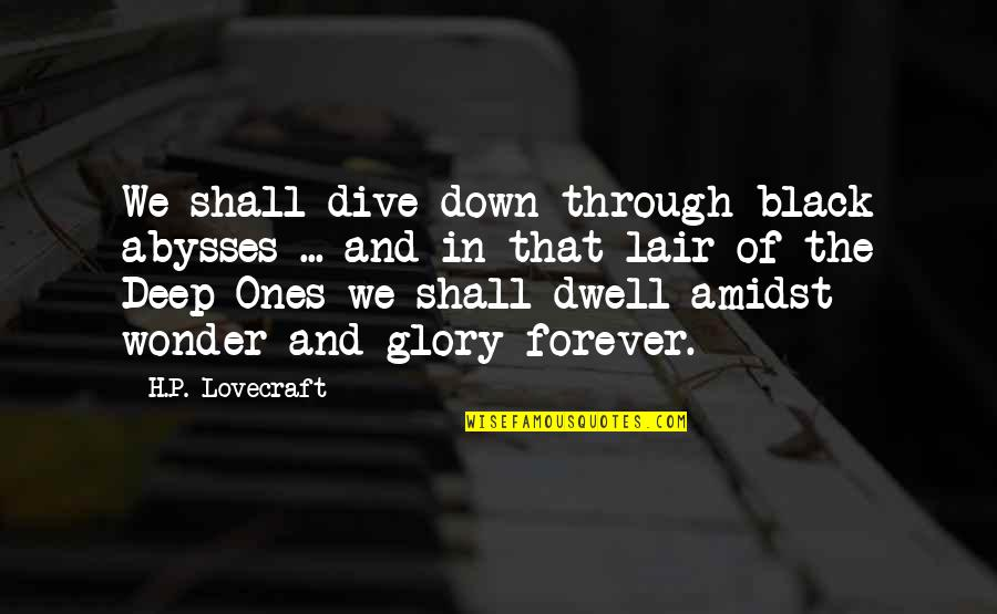 Dive Too Deep Quotes By H.P. Lovecraft: We shall dive down through black abysses ...