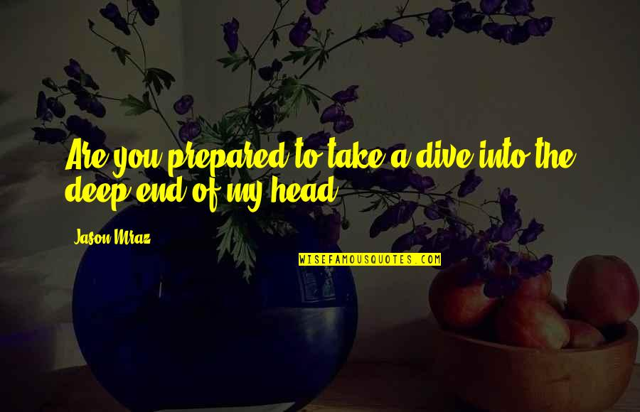 Dive Too Deep Quotes By Jason Mraz: Are you prepared to take a dive into
