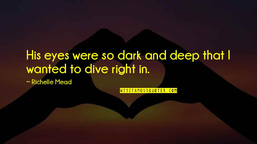 Dive Too Deep Quotes By Richelle Mead: His eyes were so dark and deep that