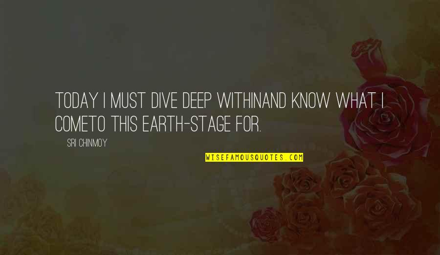 Dive Too Deep Quotes By Sri Chinmoy: Today I must dive deep withinAnd know what
