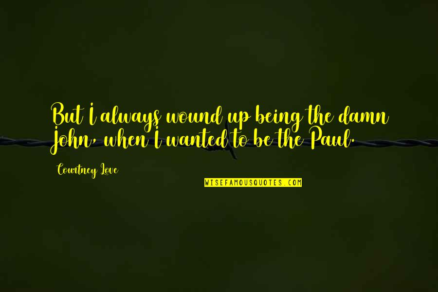Divergent Movie Peter Quotes By Courtney Love: But I always wound up being the damn