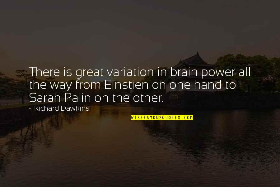 Divergent Movie Peter Quotes By Richard Dawkins: There is great variation in brain power all
