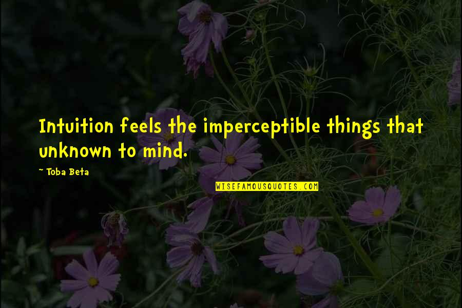 Divergent Movie Peter Quotes By Toba Beta: Intuition feels the imperceptible things that unknown to