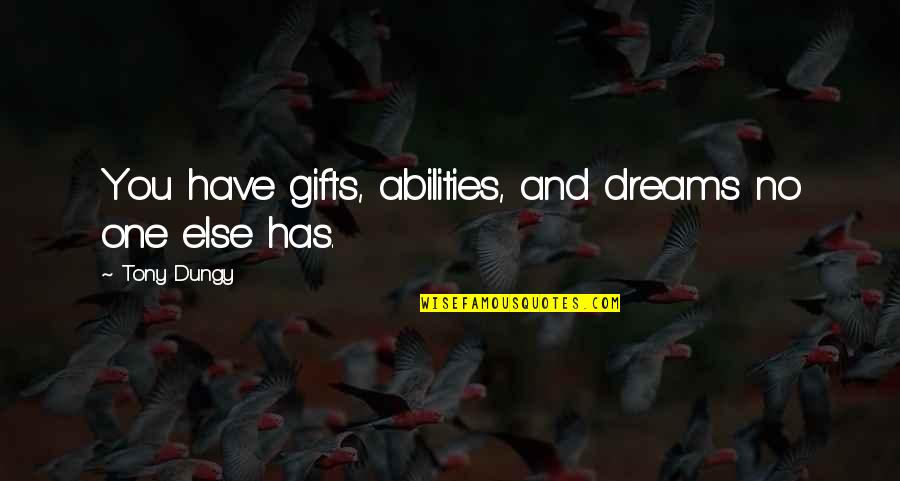 Divergent Movie Peter Quotes By Tony Dungy: You have gifts, abilities, and dreams no one