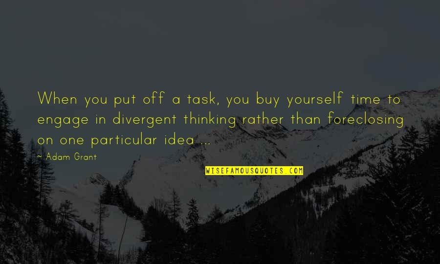 Divergent Quotes By Adam Grant: When you put off a task, you buy
