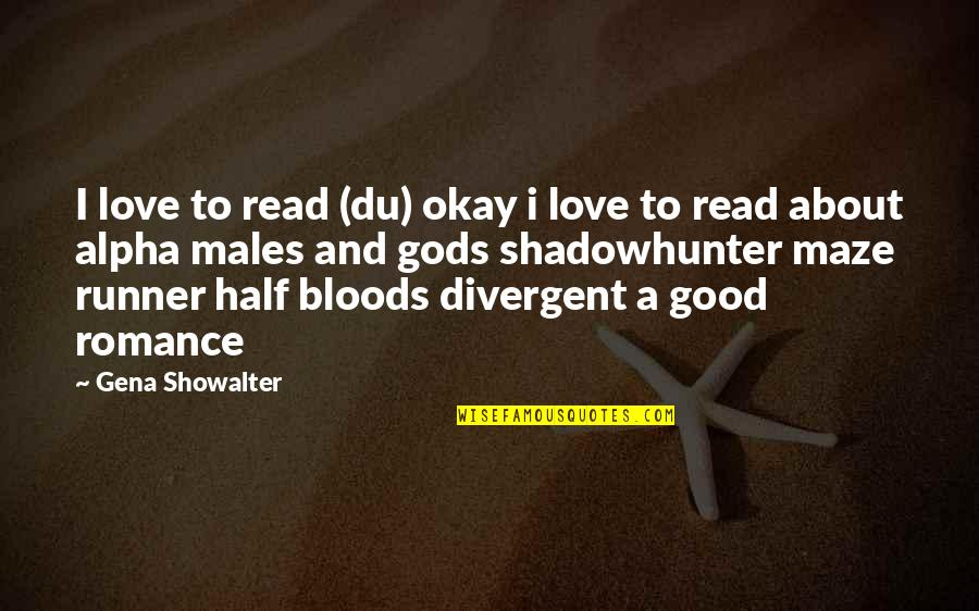 Divergent Quotes By Gena Showalter: I love to read (du) okay i love