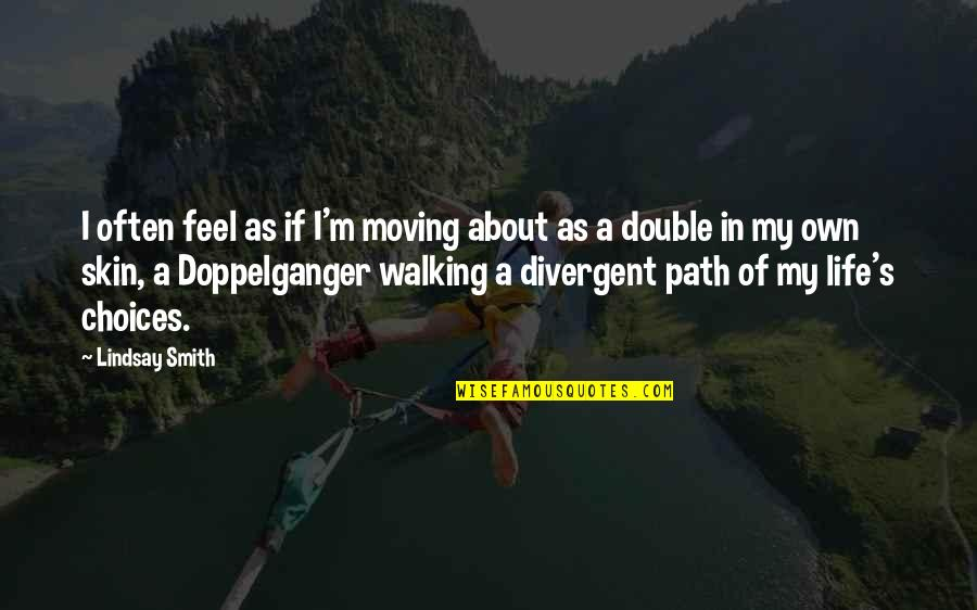 Divergent Quotes By Lindsay Smith: I often feel as if I'm moving about